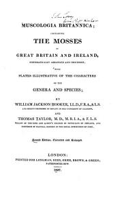 Muscologia Britannica: Containing the Mosses of Great Britain and Ireland Systematically Arranged and Described with Plates Illustrative of the Characters of the Genera and Species