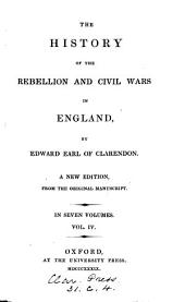 The history of the rebellion and civil wars in England: Volume 4