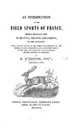 An Introduction to the Field Sports of France. With a concise notice of the habits and instincts of the several animals, and a sketch of the Game and Piscatory Laws of France
