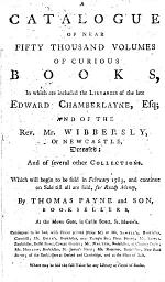 A catalogue of near forty thousand volumes of curious books, in which are included the libraries of E. Chamberlayne, and of mr. Wibbersly [&c.]. Which will begin to be sold Feb. 1783
