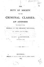 The Duty of Society to the Criminal Classes: An Address Delivered in the Church of the Messiah, Montreal, on Sunday, July 6, 1873
