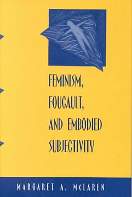 Feminism  Foucault  and Embodied Subjectivity PDF