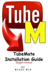 TubeMate Installation Guide: English Version
