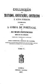 Collecção dos tratados, convenções, contratos e actos publicos celebrados entre a coroa de Portugal e as mais potencias desde 1640 até ao presente, comp., coordenados e annotados por José Ferreira Borges de Castro