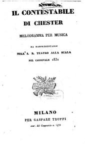 Il contestabile di Chester: melodramma per musica : da rappresentarsi nell'I. R. Teatro alla Scala nel carnovale 1831