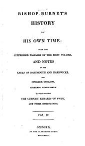 Bishop Burnet's History of his own time: with the suppressed passages of the first volume, and notes by the earls of Darthmouth and Hardwicke, and Speaker Onslow, hitherto unpublished. To which are added cursory remarks of Swift, and other observations, Volume 4