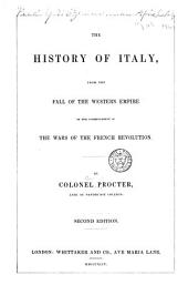 The History of Italy: From the Fall of the Western Empire to the Commencement of the Wars of the French Revolution