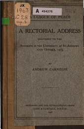 A League of Peace: A Rectorial Address Delivered to the Students in the University of St. Andrews, 17th October, 1905