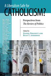 A Liberalism Safe for Catholicism?: Perspectives from The Review of Politics