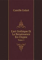 L'art Gothique Et La Renaissance En Chypre: Volume1