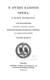 P.Ovidii Nasonis opera, e textu Burmanni; cum notis Bentleii, hactenus ineditis necnon Harlesii, Gierigii, Burmanni, Lemairi, et aliorum selectissimis: Volume 4