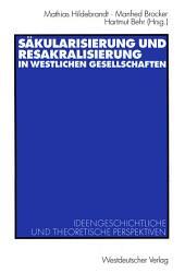 Sakulärisierung und Resakralisierung in westlichen Gesellschaften: Ideengeschichtliche und theoretische Perspektiven