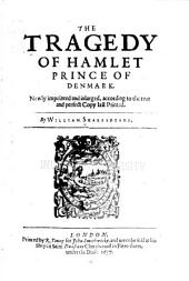 The Tragedy of Hamlet, Prince of Denmark: Newly Imprinted and Inlarged, According to the True and Perfect Copy Last Printed