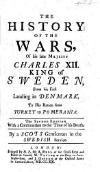 The History of the Wars of his present Majesty Charles XII  King of Sweden  from his first landing in Denmark  to his return from Turkey to Pomerania  By a Scots gentleman in the Swedish service or rather  by D  Defoe PDF
