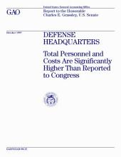 Defense headquarters total personnel and costs are significantly higher than reported to Congress : report to the Honorable Charles E. Grassley, U.S. Senate