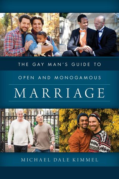 Download The Gay Man s Guide to Open and Monogamous Marriage Book