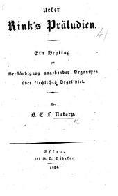 Ueber Rink's Präludien. Ein Beytrag zur Verständigung angehender Organisten über kirchliches Orgelspiel