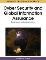 Cyber Security and Global Information Assurance  Threat Analysis and Response Solutions PDF