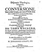 Disp. theol. inaug. de conversione, universali gratia, nec non persona Christi, controversias fidei fundamentales exhibens