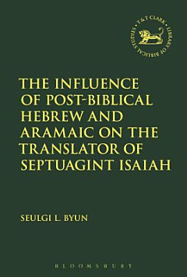 The Influence of Post Biblical Hebrew and Aramaic on the Translator of Septuagint Isaiah PDF