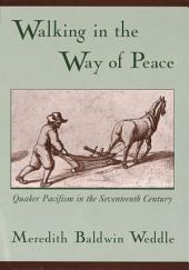 Walking in the Way of Peace: Quaker Pacifism in the Seventeenth Century