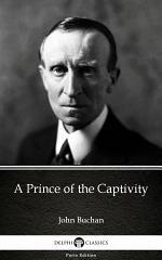 A Prince of the Captivity by John Buchan - Delphi Classics (Illustrated)