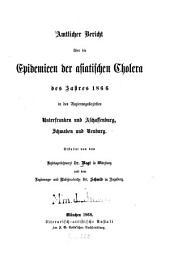 Amtlicher Bericht über die Epidemieen der asiatischen Cholera des Jahres 1866 in den Regierungsbezirken Unterfranken und Aschaffenburg, Schwaben und Neuburg