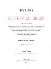 History of the State of Colorado, Embracing Accounts of the Pre-historic Races and Their Remains: The Earliest Spanish, French and American Explorations ... the First American Settlements Founded; the Original Discoveries of Gold in the Rocky Mountains; the Development of Cities and Towns, with the Various Phases of Industrial and Political Transition, from 1858 to 1890 ...