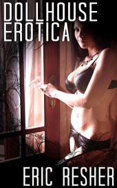 Dollhouse Erotica : Fantasy Erotica: (Adults Only Erotica)
