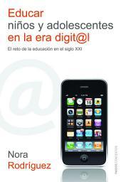 Educar niños y adolescentes en la era digital: El reto de la educación en el siglo XXI