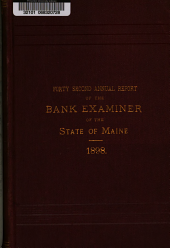 Annual Report of the Bank Examiner of the State of Maine of the Condition of the Savings Banks, Trust and Banking Companies, Loan and Building Associations and Foreign Banking Companies Having License to Do Business in the State: Volume 42