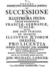 Diss. inaug. iur. De successione in illustriora feuda trium regnorum, Franciae, Germaniae, Italiae