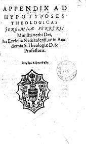 Appendix ad hypotyposes theologicas Jeremiae Ferrerii Ministri verbi Dei, In Ecclesia Nemausensi, ac in Academia S. Theologiae D. et Professoris...