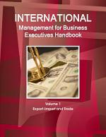 International Management for Business Executives Handbook Volume 1 Export-Import and Trade