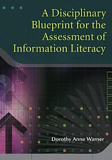A Disciplinary Blueprint for the Assessment of Information Literacy Book