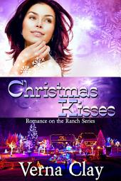 Christmas Kisses: Book 5 of Romance on the Ranch Series