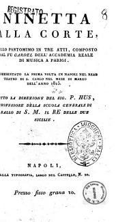 Ninetta alla corte, ballo pantomimo in tre atti, composto dal fu Gardel [ ...]. Rappresentato la prima volta in Napoli nel Real Teatro di S. Carlo nel mese di marzo dell'anno 1815. Sotto la direzione del sig. P. Hus, [ ...]