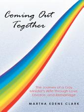 Coming Out Together: The Journey of a Gay Minister's Wife Through Love, Divorce, and Remarriage