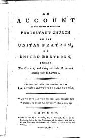 An Account of the Manner in which the Protestant Church of the Unitas Fratrum, Or United Brethren, Preach the Gospel: ... Translated from the German of the Rev. August Gottlieb Spangenberg