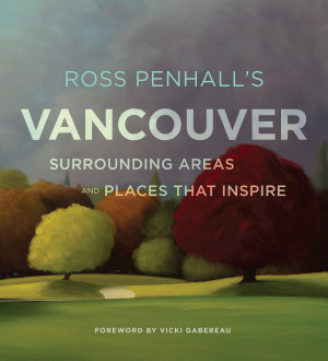 Ross Penhall s Vancouver  Surrounding Areas and Places That Inspire
