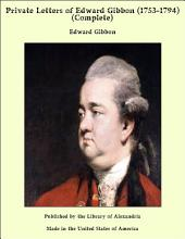 Private Letters of Edward Gibbon (1753-1794) (Complete)