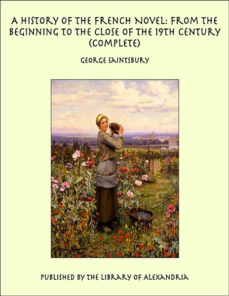A History of the French Novel: From the Beginning to the Close of the 19th Century (Complete)