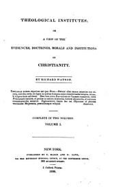 Theological Institutes: Or, A View of the Evidences, Doctrines, Morals and Institutions of Christianity, Volume 1