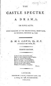The Castle Spectre a Drama. In Five Acts. First Performed at the Theatre-Royal, Drury-Lane, on Thursday, December 14, 1797. By M.G. Lewis .. Eighth Edition
