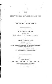 The Right Moral Influence and Use of Liberal Studies: A Discourse Delivered After the Annual Commencement of Geneva College, August 7th, 1833 at the Request of the Alpha Phi Delta and Euglossian Societies of that College