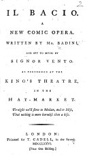 Il Bacio. A new comic opera ... as performed at the King's Theatre, etc. Ital. & Eng