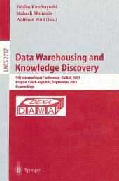 Data Warehousing and Knowledge Discovery: 5th International Conference, DaWaK 2003, Prague, Czech Republic, September 3-5,2003, Proceedings