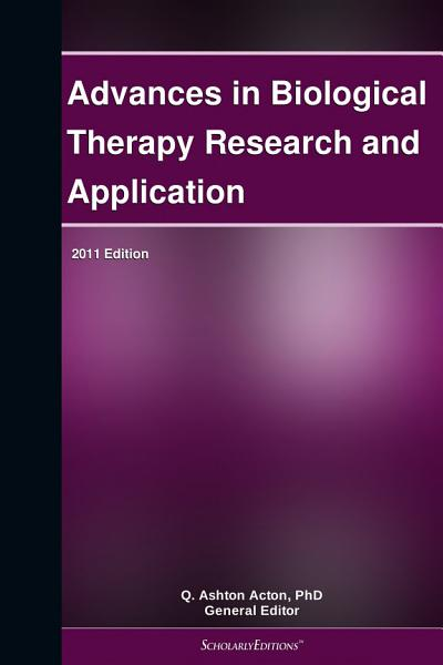 Advances In Biological Therapy Research And Application 2011 Edition