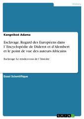Esclavage. Regard des Européens dans l ́Encyclopédie de Diderot et d'Alembert et le point de vue des auteurs Africains: Esclavage: Le rendez-vous de l ́histoire