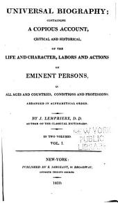 Universal Biography: Containing a Copious Account, Critical and Historical, of the Life and Character, Labors and Actions of Eminent Persons, in All Ages and Countries, Conditions and Professions : Arranged in Alphabetical Order, Volume 1